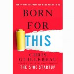 Born For This, by Chris Guillebeau
